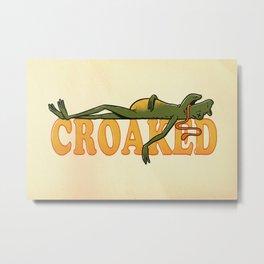 Croaked Metal Print