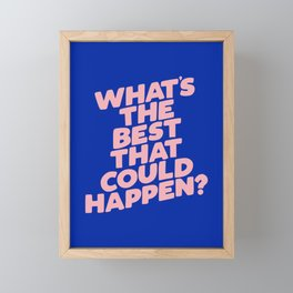 Whats The Best That Could Happen Framed Mini Art Print