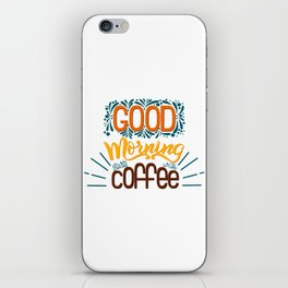 Good Morning Starts With Coffee iPhone Skin