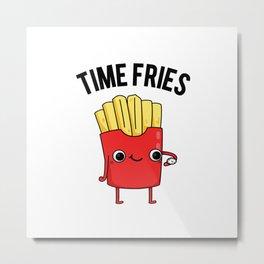 Time Fries Cute French Fry Pun Metal Print