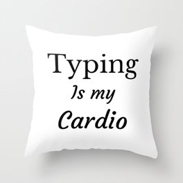 Typing is my Cardio Throw Pillow