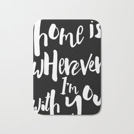 home is wherever I'm with you Bath Mat
