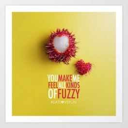 You Make Me Feel All Kinds of Fuzzy Art Print