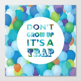 Don't grow up, its a trap! Canvas Print