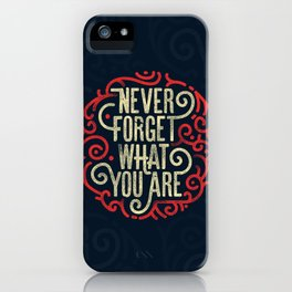 Never forget what you are iPhone Case