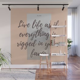"Rumi Quote : "" Live life as if everything is rigged in your favor"" Wall Mural"