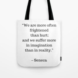 STOIC philosophy quotes - SENECA - We are more often frightened than hurt Tote Bag