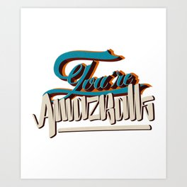 YOU'RE AMAZBALLS Art Print