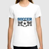 soccer T-shirts featuring soccer mom by Tassara