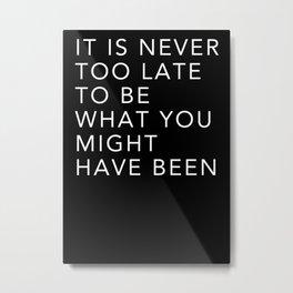 Never too late 2 Metal Print