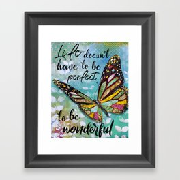 Life Doesn't Have To Be Perfect To Be Wonderful Framed Art Print