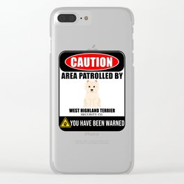 Caution Area Patrolled By West Highland Terrier Security  Clear iPhone Case