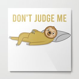 Don't Judge Me Sloth T-Shirt Metal Print