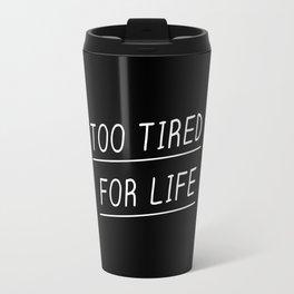 Too Tired Travel Mug