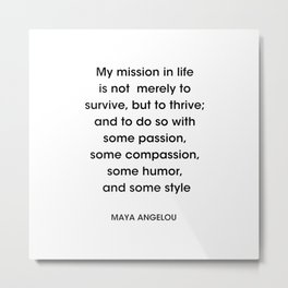 Maya Angelou Quote- 'My mission in life is not merely to survive, but to thrive; and to do so with s Metal Print