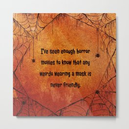 I've seen enough horror movies to know that any weirdo wearing a mask is never friendly. Metal Print