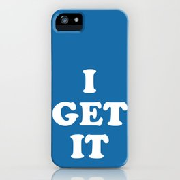 I DON'T GET IT iPhone Case