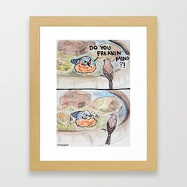 Bird no. 55: Do You Mind? Framed Art Print