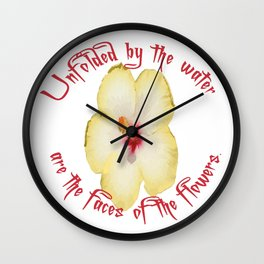 Unfolded By The Water Are The Faces Of The Flowers Wall Clock
