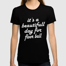 Beautiful Day For Floor Ball T-shirt
