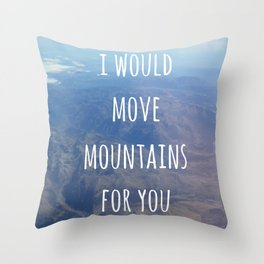 I Would Move Mountains For You Throw Pillow