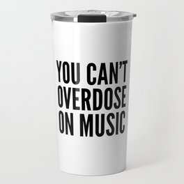 You Can't Overdose On Music Travel Mug