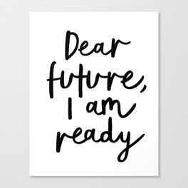Dear Future I Am Ready modern black and white minimalist typography poster home room wall decor Canvas Print