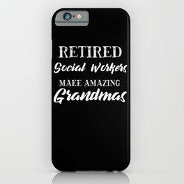 Retired Social Workers Make Amazing Grandmas iPhone Case