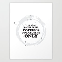 glengarry glen ross - coffee's for closers only Art Print