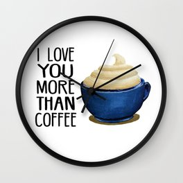 I love you more than coffee Wall Clock