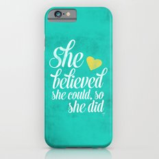 She believed and she did iPhone 6 Slim Case
