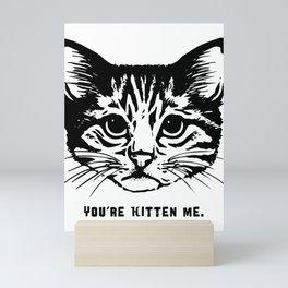 Funny Animals Youre Kitten Me Cat Pun Mini Art Print