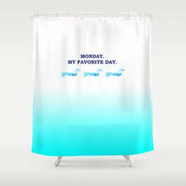 Monday. My favorite day. Shower Curtain