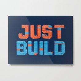 Just Build Metal Print
