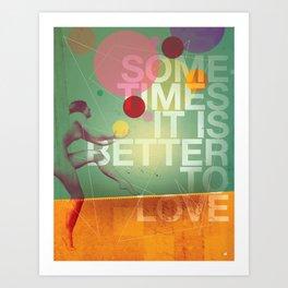 Sometimes it is Better To Love Art Print