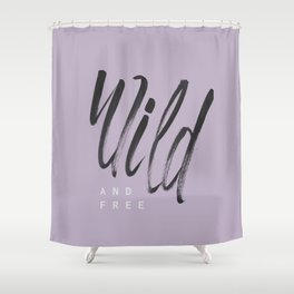 Wild and Free #1 Shower Curtain