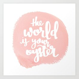 The World is Your Oyster Painted Typography Art Print