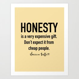 Honesty is a very expensive gift.... Warren Buffet Art Print