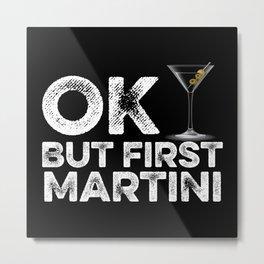 OK But First Martini Metal Print