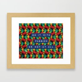 Do it With Passion or Not at All Framed Art Print
