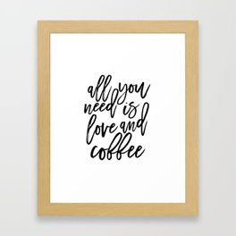 printable wall art,all you need is love and coffee,love sign,morning poster,coffee sign,quotes Framed Art Print