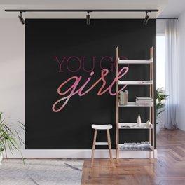 You go girl - V2 Wall Mural