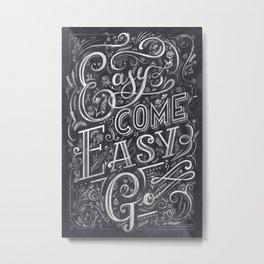 Easy Come Easy Go Metal Print