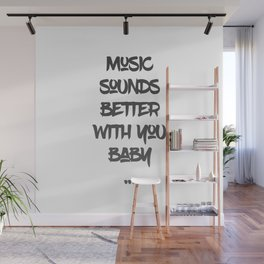 Music sounds better with you Wall Mural