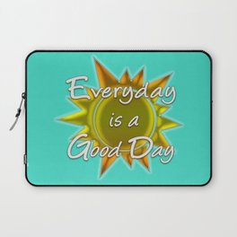 Everyday is a Good Day Laptop Sleeve