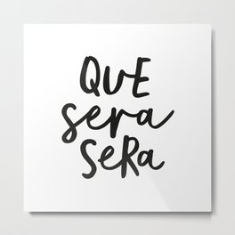 Que Sera Sera black and white typography wall art home decor life love quote hand lettered bedroom Metal Print