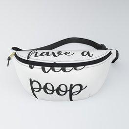 Have A Nice Poop, Bathroom,  Toilet- Funny Bathroom  Fanny Pack