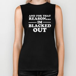 And For That Reason...I'm Blacked Out Biker Tank