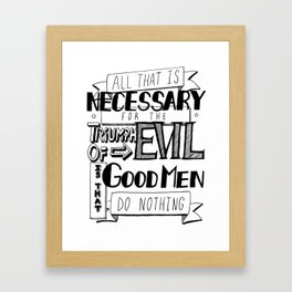 All That Is Necessary For the Triumph of Evil Framed Art Print