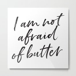 I Am Not Afraid of Butter Metal Print